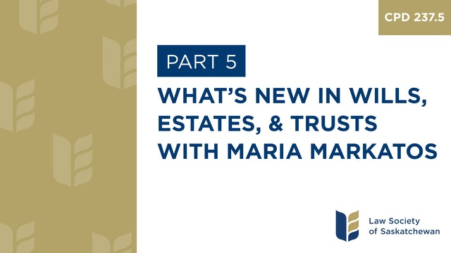 CPD 237 - What's New in Wills, Estates, and Trusts (with Maria Markatos)