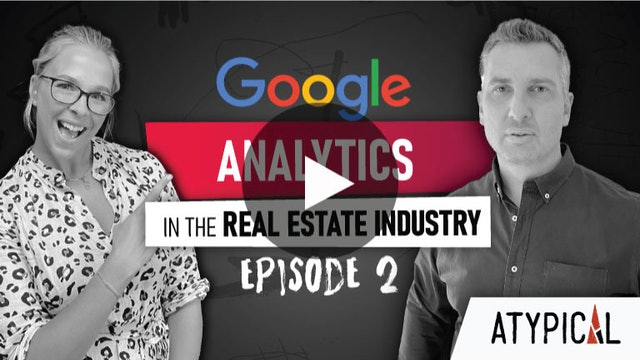 """(Not) ATYPICAL Real Estate Marketing """"Show"""" - Episode 2: Google Analytics"""