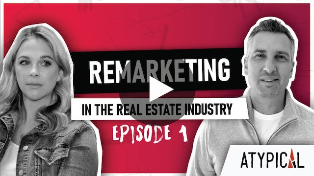 """(Not) ATYPICAL Real Estate Marketing """"Show"""" - Episode 1: Remarketing"""