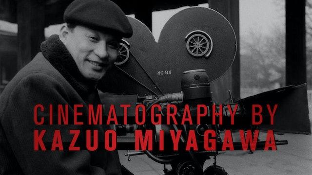 Cinematography by Kazuo Miyagawa