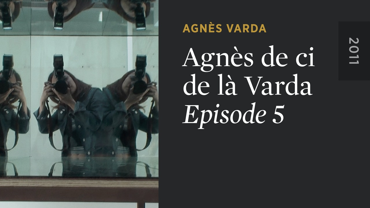 AGNÈS DE CI DE LÀ VARDA: Episode 5