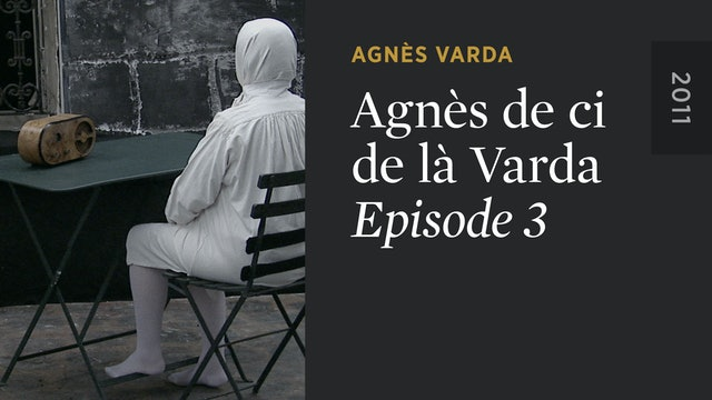 AGNÈS DE CI DE LÀ VARDA: Episode 3