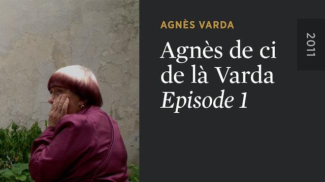 AGNÈS DE CI DE LÀ VARDA: Episode 1