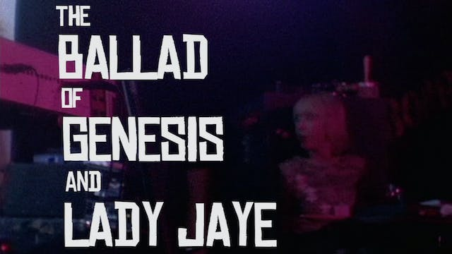 THE BALLAD OF GENESIS AND LADY JAYE T...