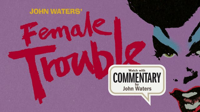 FEMALE TROUBLE Commentary