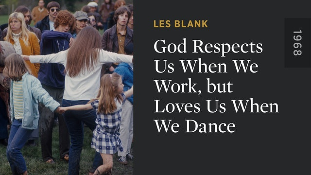 God Respects Us When We Work, but Loves Us When We Dance