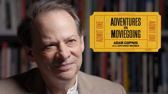 Adam Gopnik's Adventures in Moviegoing