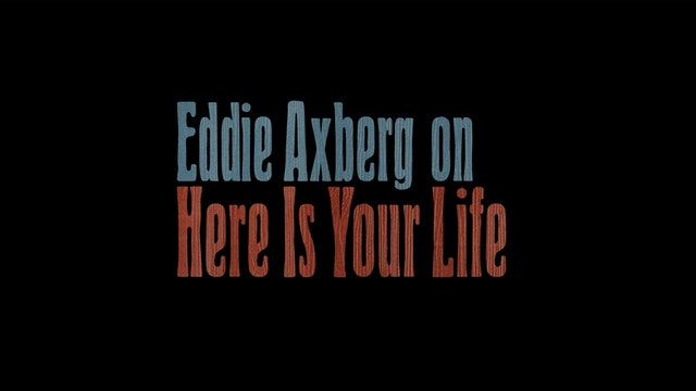 Eddie Axberg on HERE IS YOUR LIFE
