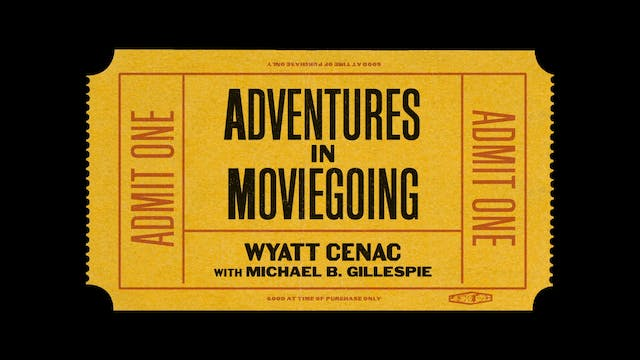 Adventures in Moviegoing with Wyatt C...