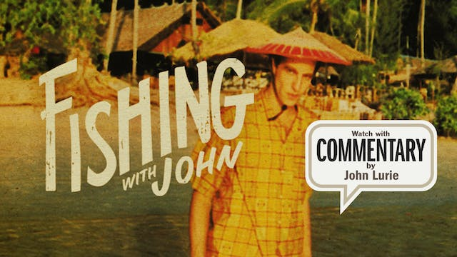 FISHING WITH JOHN: Episode 6 Commentary
