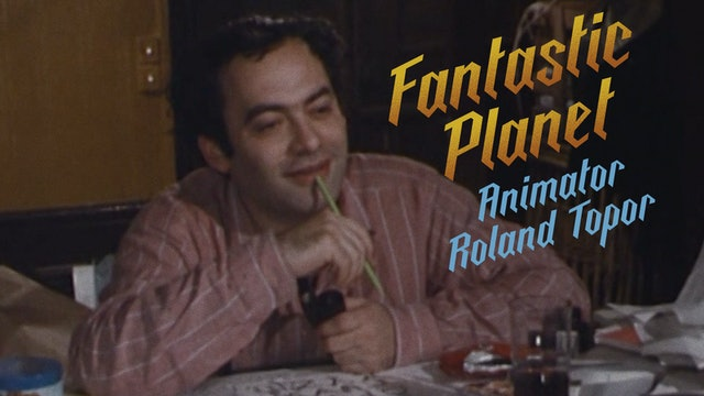 FANTASTIC PLANET Animator Roland Topor