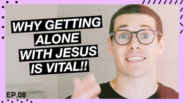 06 | Why Is Getting Alone With Jesus ...