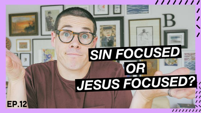 12 | Sin Focused or Jesus Focused