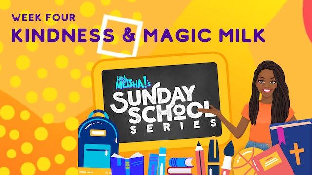 Hey Meisha! Sunday School Series - KINDNESS & MAGIC MILK