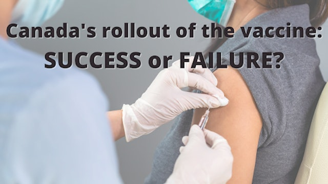 Context - February 10, 2021-Canada's rollout of the vaccine: Success or Failure?