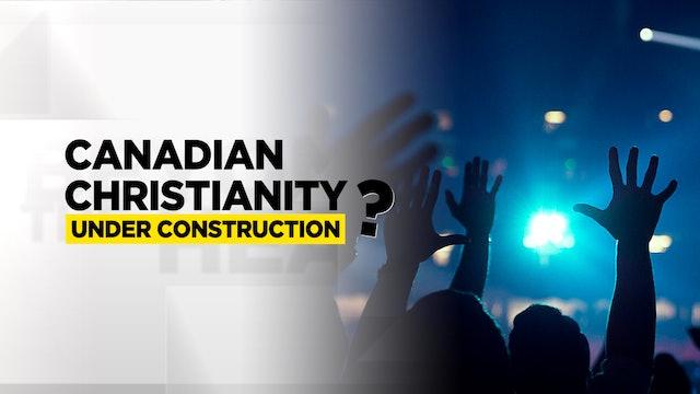 Context - Season 8 - Episode 6 - Canadian Christianity Under Construction