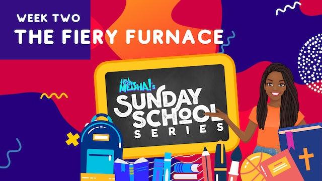 Hey Meisha! Sunday School Series - THE FIERY FURNACE