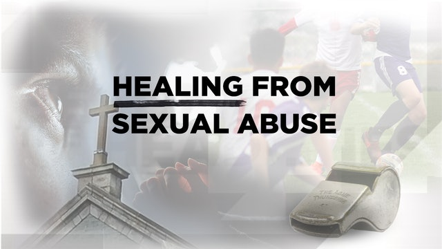 Context - July 10, 2019 - Healing From Sexual Abuse