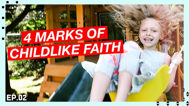 02 | 4 Marks of Childlike Faith
