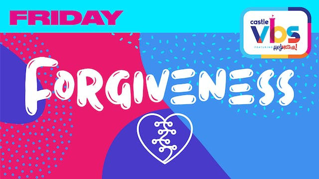 Castle VBS | FRIDAY | Forgiveness