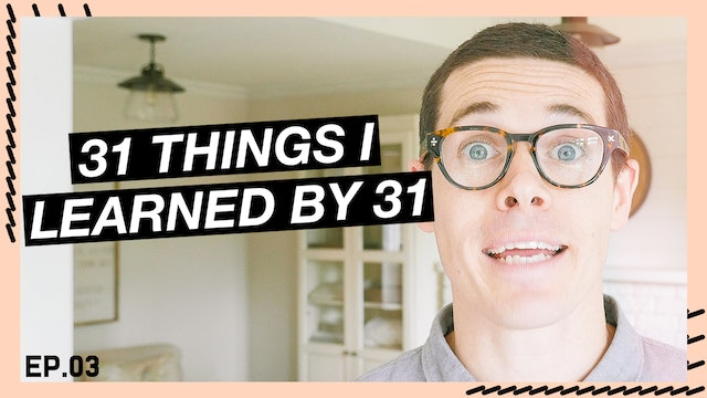 03 | 31 Things I Learned By 31