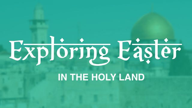 Exploring Easter in the Holy Land