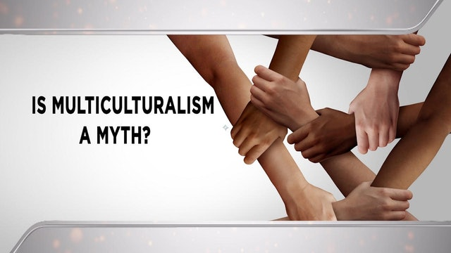 Context - February 24, 2021 - Is Multiculturalism a Myth?