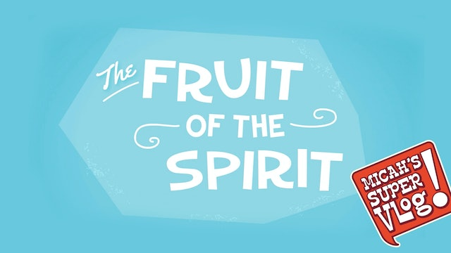 Fruit of the Spirit - Micah's Super Vlog