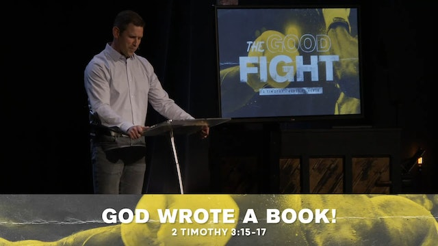 Hope Bible Church | The Good Fight 12 | God Wrote A Book!