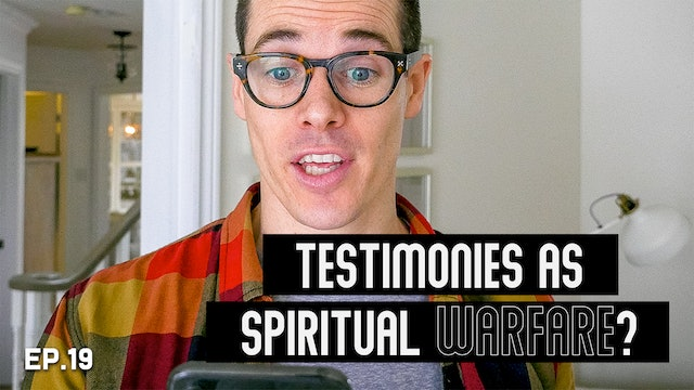 19 | Testimonies As Spiritual Warfare