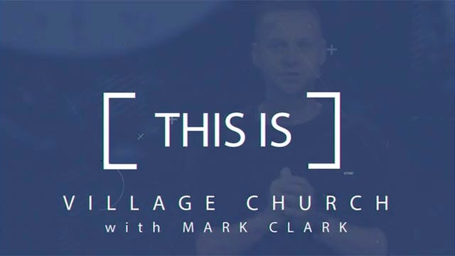 This Is Village Church with Mark Clark
