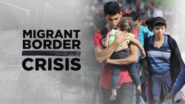 CONTEXT - Season 8 - Episode 11 - Migrant Border Crisis