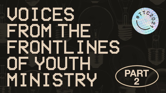 Voices From The Frontlines of Youth Ministry | PART 2