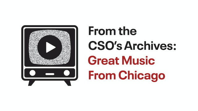 From the CSO's Archives: Great Music From Chicago