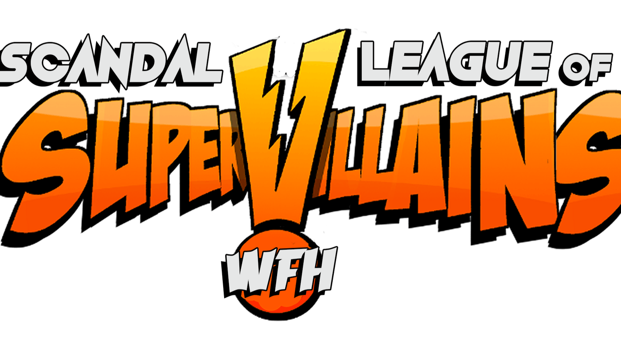 Scandal: League of Super Villains WFH