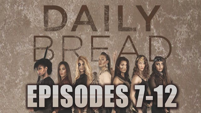 DAILY BREAD SEASON 1; PART2 - EPISODES 7-12