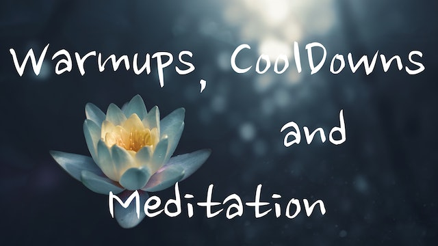 Warm Ups, Cool Downs and Meditation