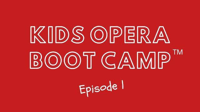 Kids Opera Boot Camp™ Episode 1