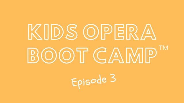Kids Opera Boot Camp™ Episode 3