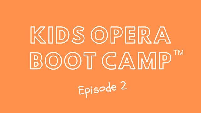 Kids Opera Boot Camp™ Episode 2