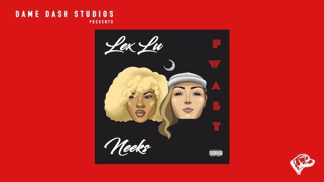 "Lex Lu & Miss Neeks - ""FWABT"" (Official Video)"