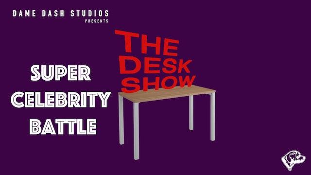 The Desk Show - Episode 5 - Super Celebrity Battle