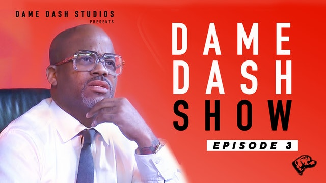 The Dame Dash Show - Season 2 - Episode 3
