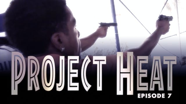 Project Heat Episode 7