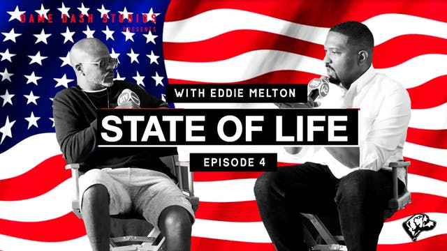 State Of Life - Eddie Melton - Episode 4