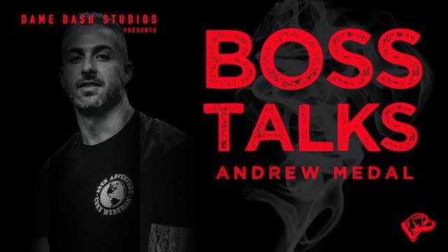 Boss Talks: Andrew Medal - Episode 2