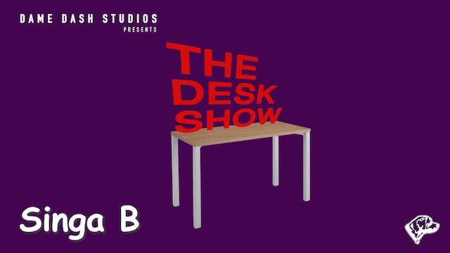 The Desk Show - Episode 9 - Singa B