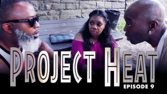 Project Heat - Episode 9
