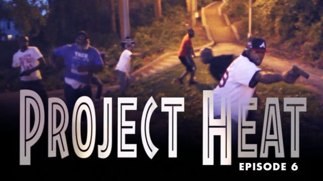 Project Heat Episode 6