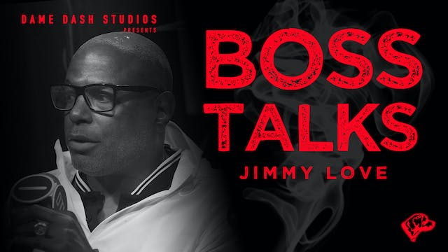 Boss Talks: Jimmy Love - Episode 6